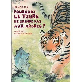 Catherine Zarcate - Pourquoi le tigre ne grimpe pas aux arbres
