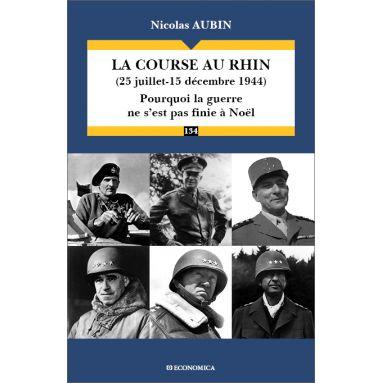 Nicolas Aubin - La course au Rhin - 25 juillet, 15 décembre 1944