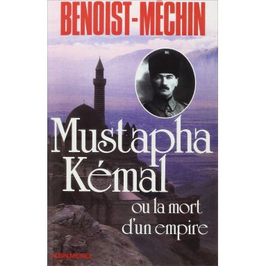 Jacques Benoist-Méchin - Mustapha Kémal