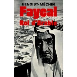 Jacques Benoist-Méchin - Faycal roi d'Arabie
