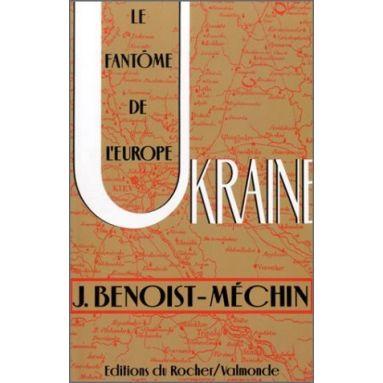 Jacques Benoist-Méchin - Ukraine le fantôme de l'Europe