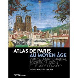 Philippe Lorentz - Atlas de Paris au Moyen Age