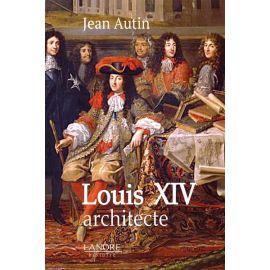 Jean Autin - Louis XIV architecte