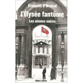 François d'Orcival - L'Elysée fantôme
