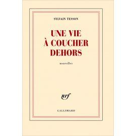 Sylvain Tesson - Une vie à coucher dehors