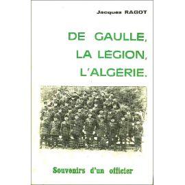 Jacques Ragot - De Gaulle, la Légion, l'Algérie