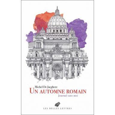 Michel De Jaeghere - Un automne romain