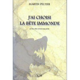 Martin Peltier - J'ai choisi la bête immonde