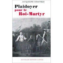Jacqueline Chauveau - Plaidoyer pour le Roi-Martyr