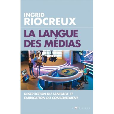 Ingrid Riocreux - La langue des médias