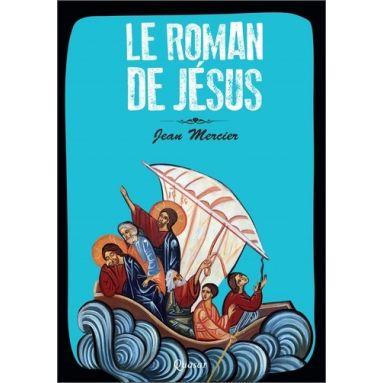 Jean Mercier - Le roman de Jésus