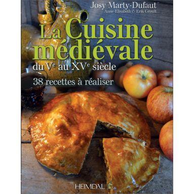 Josy Marty-Dufaut - La cuisine médiévale du V° au XV° siècle