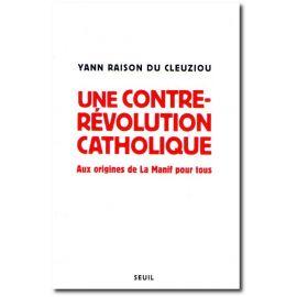 Yann Raison du Cleuziou - Une contre-révolution catholique