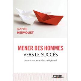 Daniel Hervouët - Mener des hommes vers le succès