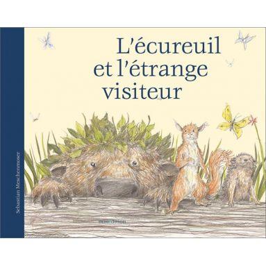 Sébastien Meschenmoser - L'écureuil et l'étrange visiteur