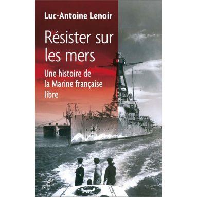 Luc-Antoine Lenoir - Résister sur les mers