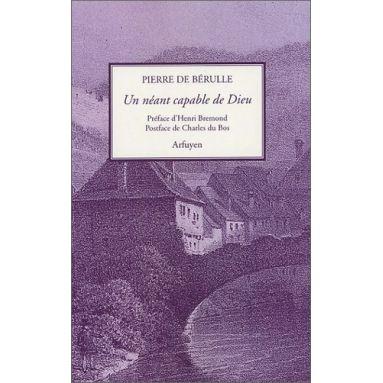Pierre de Bérulle - Un néant capable de Dieu