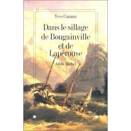 Yves Cazaux - Dans le sillage de Bougainville et de Lapérouse
