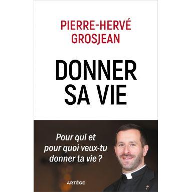Abbé Pierre-Hervé Grosjean - Donner sa vie