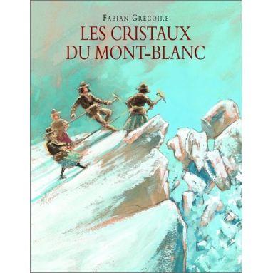 Fabian Grégoire - Les cristaux du Mont-Blanc