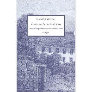 Madame Guyon - Ecrits sur la vie intérieure