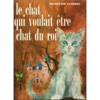 Micheline Sandrel - Le chat qui voulait être chat du Roi