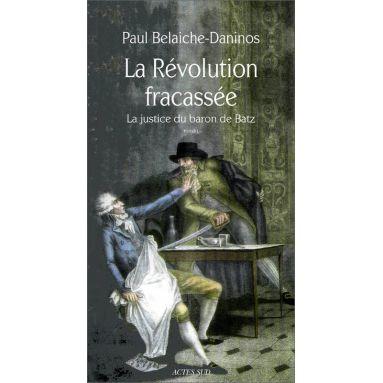 Paul Belaiche-Daninos - La Révolution fracassée