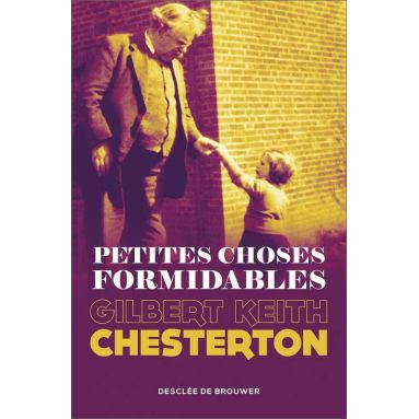 Gilbert-Keith Chesterton - Petites choses formidables