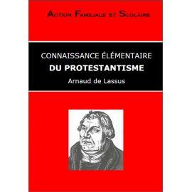 Arnaud de Lassus - Connaissance élémentaire du Protestantisme