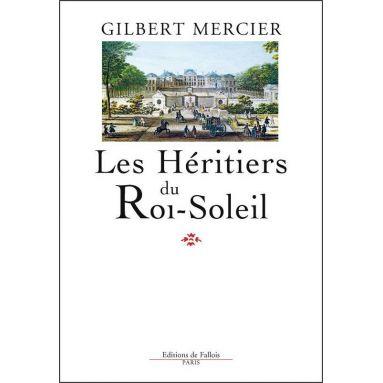 Gilbert Mercier - Les Héritiers du Roi-Soleil