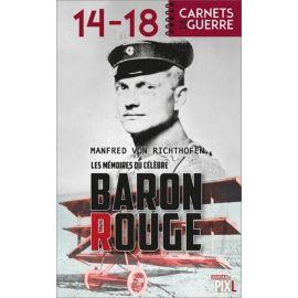 Baron Manfred von Richthofen - Les Mémoires du célèbre Baron Rouge