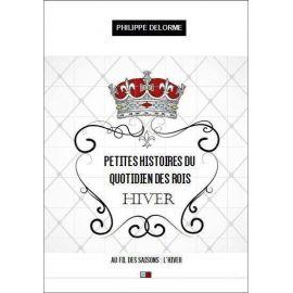 Philippe Delorme - Petites histoires du quotidien des Rois
