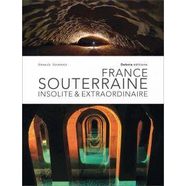 Arnaud Goumand - France souterraine insolite & extraordinaire
