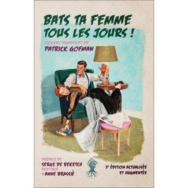 Patrick Gofman - Bats ta femme tous les jours !