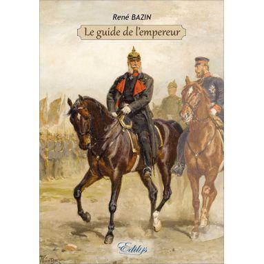 René Bazin - Le guide de l'empereur