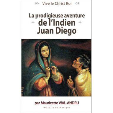 Mauricette Vial-Andru - La prodigieuse aventure de l'indien Juan Diégo