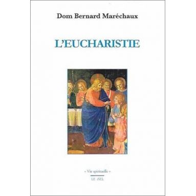 Dom Bernard Maréchaux - L'Eucharistie