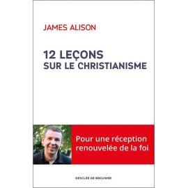 James Alison - 12 leçons sur le christianisme