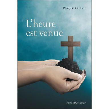 Père Joël Guibert - L'heure est venue
