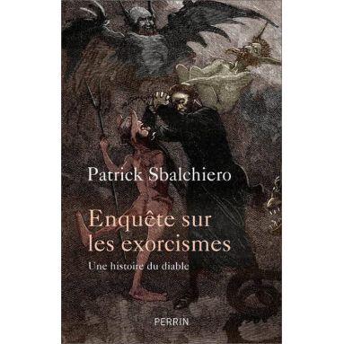 Patrick Sbalchiero - Enquête sur les exorcismes