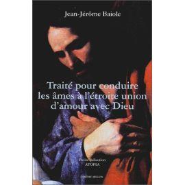 Jean-Jérôme Baiole - Traité pour conduire les âmes à l'étroite union d'amour avec Dieu