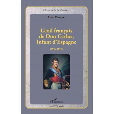 Alain Pauquet - L'exil français de Don Carlos, Infant d'Espagne