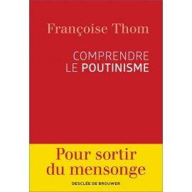 Françoise Thom - Comprendre le Poutinisme