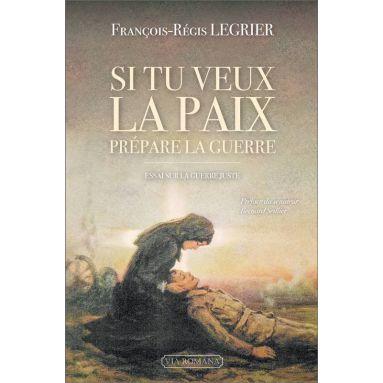 Cnel François-Régis Legrier - Si tu veux la paix prépare la guerre