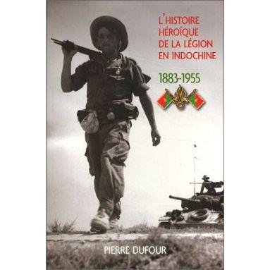 Pierre Dufour - L'histoire héroïque de la Légion en Indochine