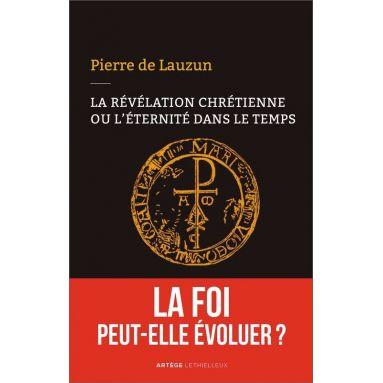 Pierre de Lauzun - La révélation chrétienne ou l'éternité dans le temps