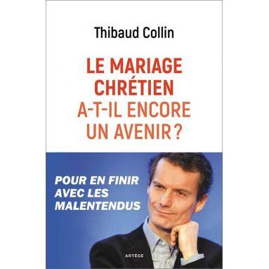 Thibaud Collin - Le mariage chrétien a-t-il encore un avenir ?