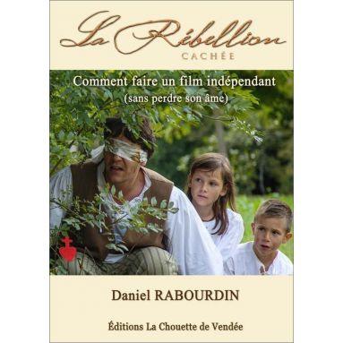 Daniel Rabourdin - Comment faire un film indépendant sans perdre son âme