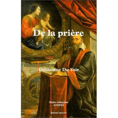 Guillaume du Vair - De la Prière