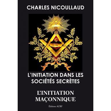 Charles Nicoullaud - L'initiation dans les sociétés secrètes